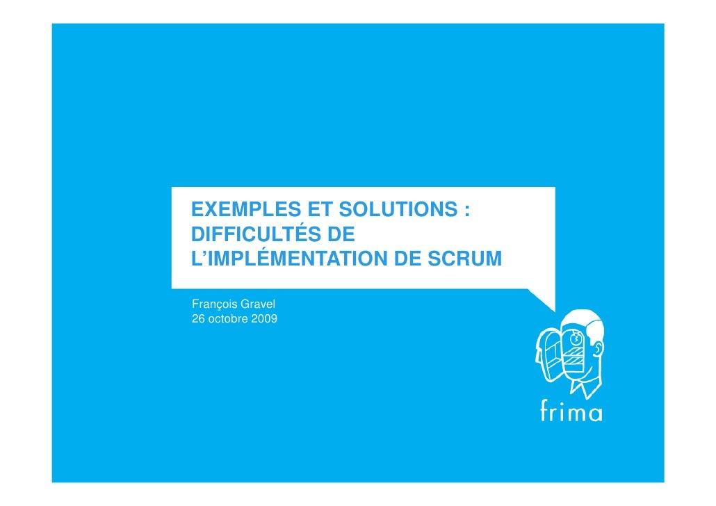 EXEMPLES ET SOLUTIONS : DIFFICULTÉS DE L'IMPLÉMENTATION DE SCRUM  François Gravel 26 octobre 2009