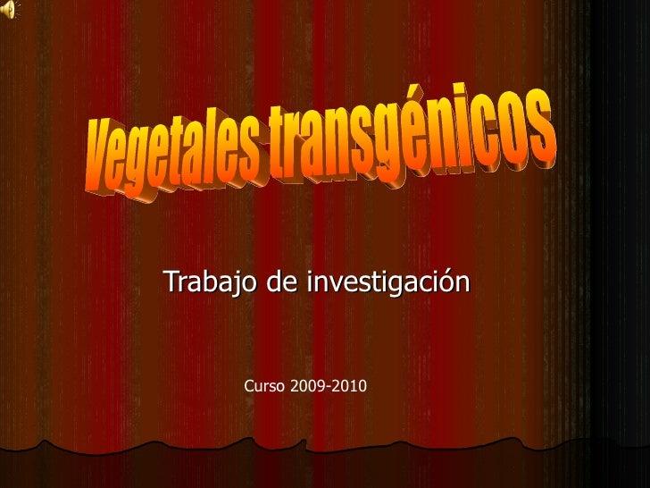 Trabajo de investigación Vegetales transgénicos Curso 2009-2010