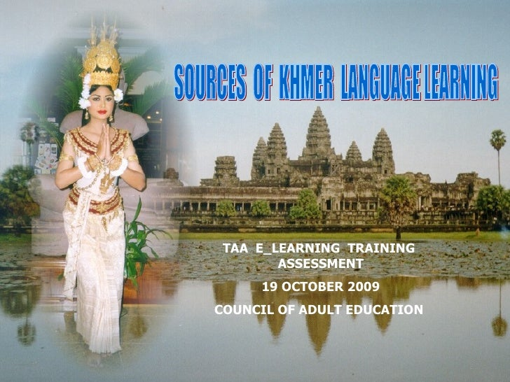 Prepared by: LEANG LIEM SOURCES  OF  KHMER  LANGUAGE LEARNING TAA  E_LEARNING  TRAINING  ASSESSMENT 19 OCTOBER 2009 COUNCI...