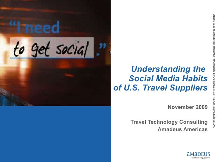 Understanding the  Social Media Habits of U.S. Travel Suppliers November 2009 Travel Technology Consulting Amadeus Americas