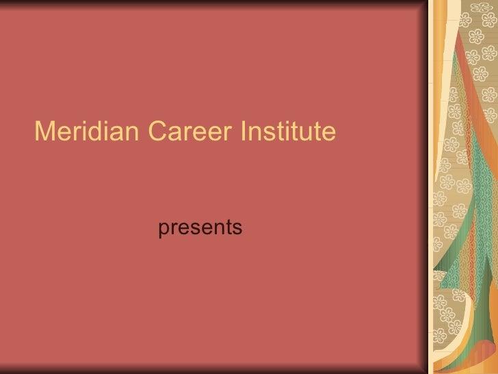 Meridian Career Institute presents