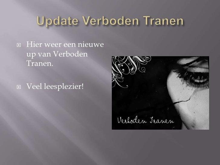 Update VerbodenTranen<br />Hierweereennieuwe up van VerbodenTranen.<br />Veelleesplezier!<br />