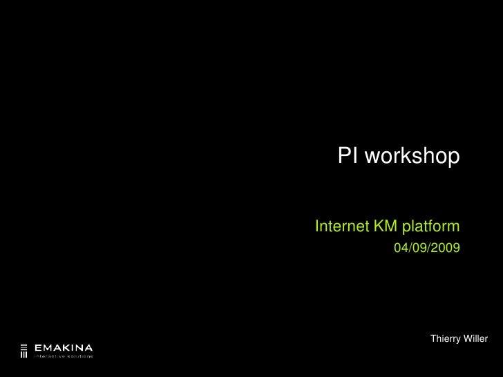 PI workshop <br />Internet KM platform<br />04/09/2009<br />Thierry Willer<br />