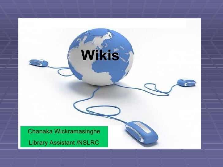 Wikis Chanaka Wickramasinghe Library Assistant /NSLRC