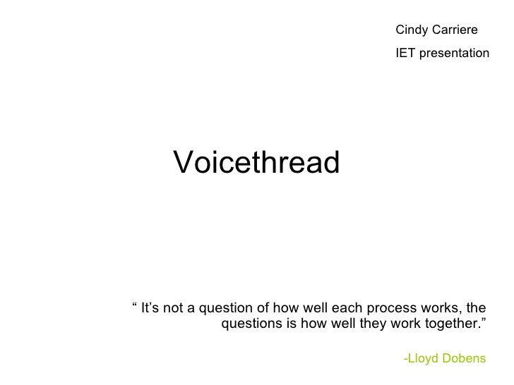 """Voicethread """"  It's not a question of how well each process works, the questions is how well they work together."""" -Lloyd D..."""