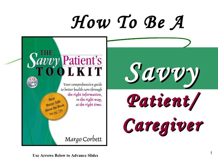 How To Be A  Savvy Patient/ Caregiver Use Arrows Below to Advance Slides