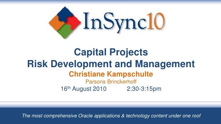 Capital ProjectsRisk Development and ManagementChristiane KampschulteParsons Brinckerhoff16th August 20102:30-3:15pm<br /...