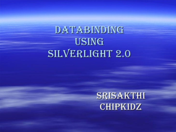 DATABINDING using silverlight 2.0 SRISAKTHI CHIPKIDZ
