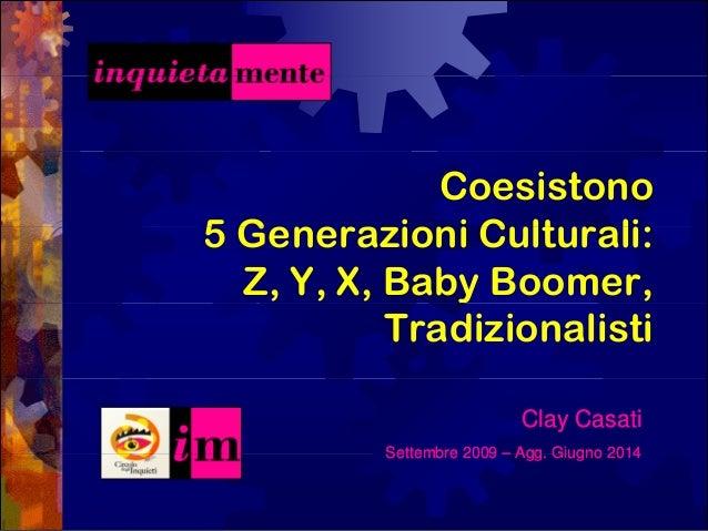 Coesistono 5 Generazioni Culturali:5 Generazioni Culturali: Z, Y, X, Baby Boomer, Tradizionalisti Clay CasatiClay Casati S...