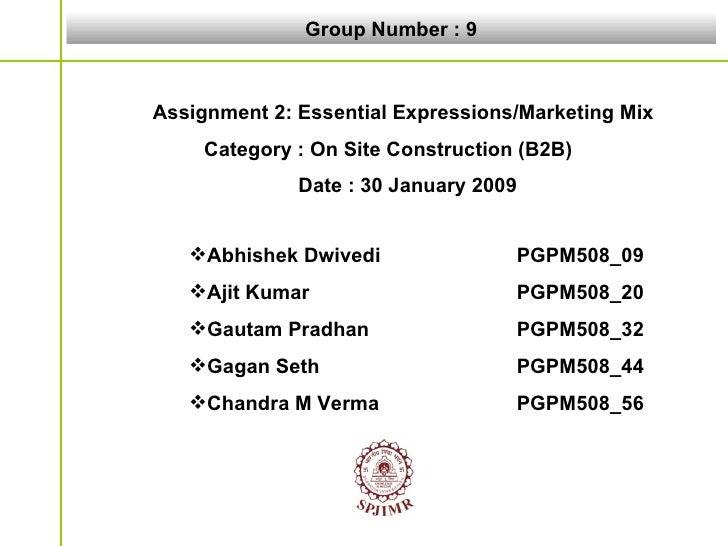 Group Number : 9 <ul><li>Assignment 2: Essential Expressions/Marketing Mix </li></ul><ul><li>Category : On Site Constructi...