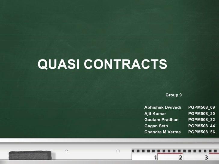 QUASI CONTRACTS Group 9 Abhishek Dwivedi PGPM508_09 Ajit Kumar PGPM508_20 Gautam Pradhan PGPM508_32 Gagan Seth PGPM508_44 ...