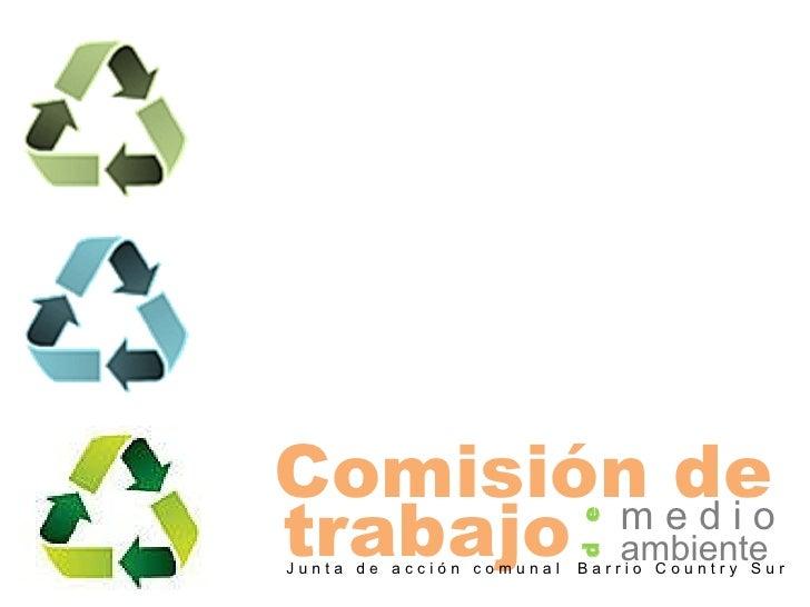Comisión de m e d i o d  e trabajo ambiente J u n t a  d e  a c c i ó n  c o m u n a l  B a r r i o  C o u n t r y  S u r