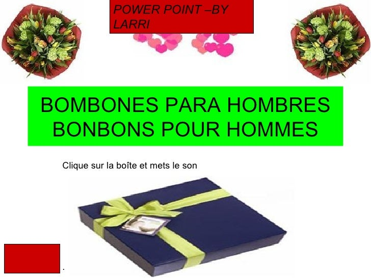 BOMBONES PARA HOMBRES BONBONS POUR HOMMES Clique sur la boîte et mets le son  . POWER POINT –BY LARRI