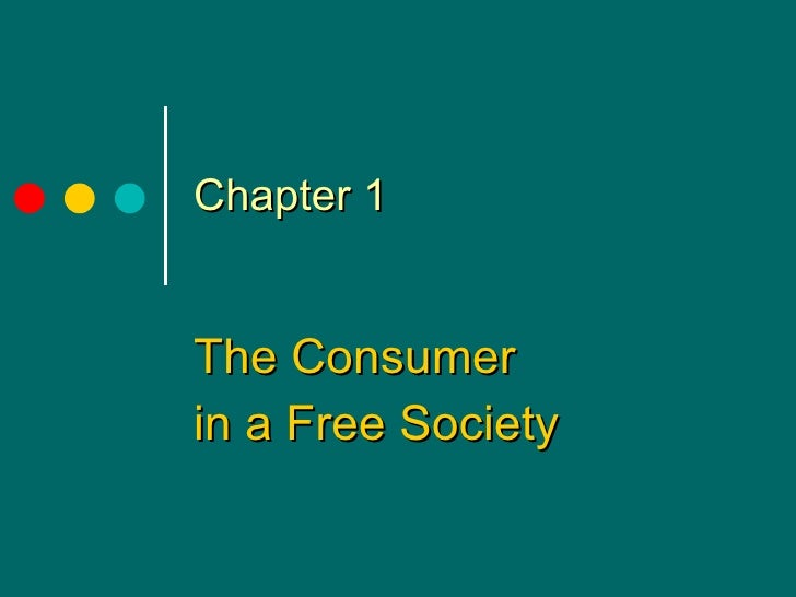Chapter 1 The Consumer in a Free Society