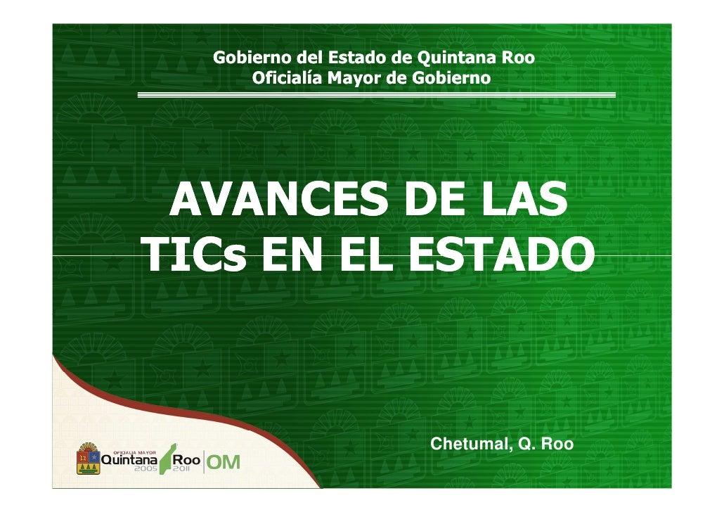 Gobierno del Estado de Quintana Roo       Oficialía Mayor de Gobierno      AVANCES DE LAS TICs EN EL ESTADO               ...