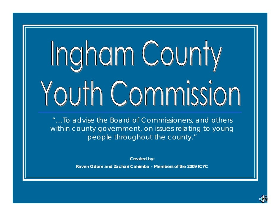 """…To advise the Board of Commissioners, and others within county government, on issues relating to young           people ..."