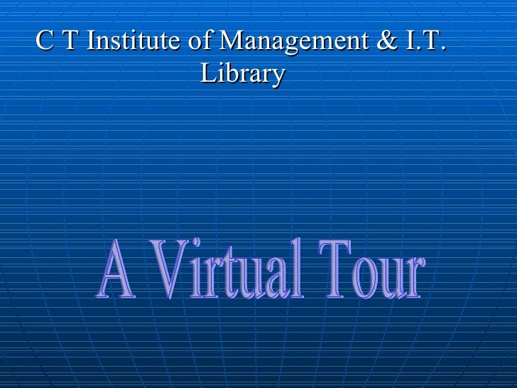 <ul><li>C T Institute of Management & I.T. </li></ul><ul><li>Library </li></ul>A Virtual Tour