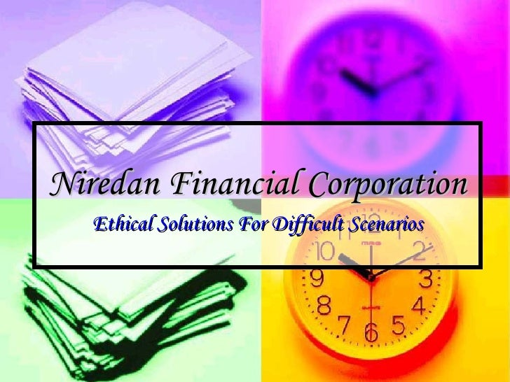 Niredan Financial Corporation Ethical Solutions For Difficult Scenarios