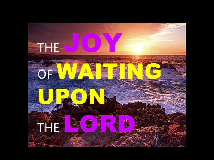 THE  JOY   OF  WAITING UPON  THE  LORD