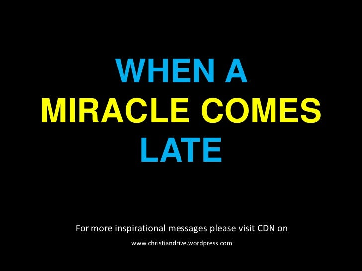 WHEN A MIRACLE COMES LATE