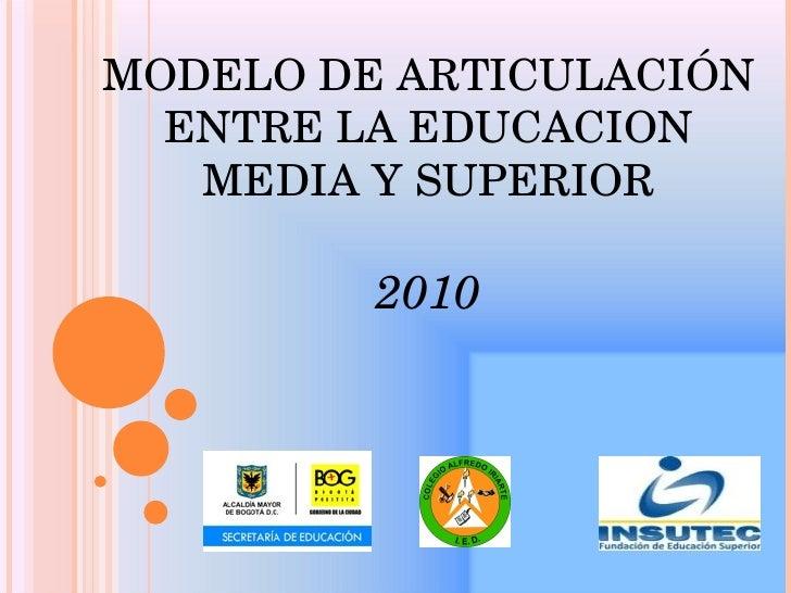 MODELO DE ARTICULACIÓN ENTRE LA EDUCACION MEDIA Y SUPERIOR 2010