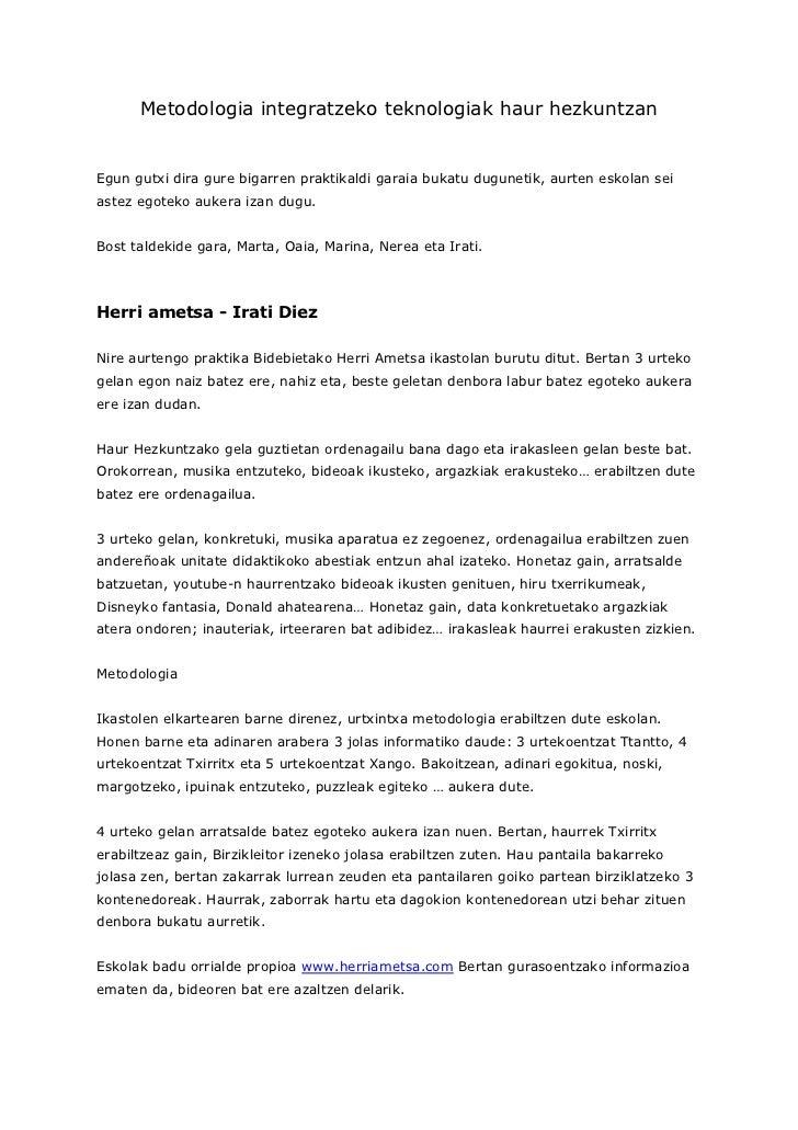Metodologia integratzeko teknologiak haur hezkuntzan   Egun gutxi dira gure bigarren praktikaldi garaia bukatu dugunetik, ...