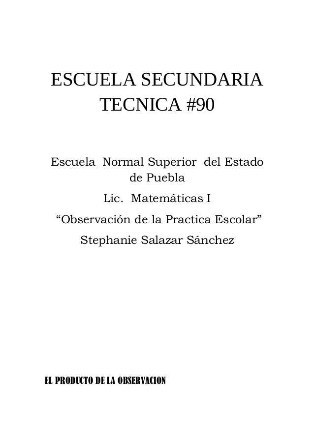 """ESCUELA SECUNDARIA TECNICA #90 Escuela Normal Superior del Estado de Puebla Lic. Matemáticas I """"Observación de la Practica..."""