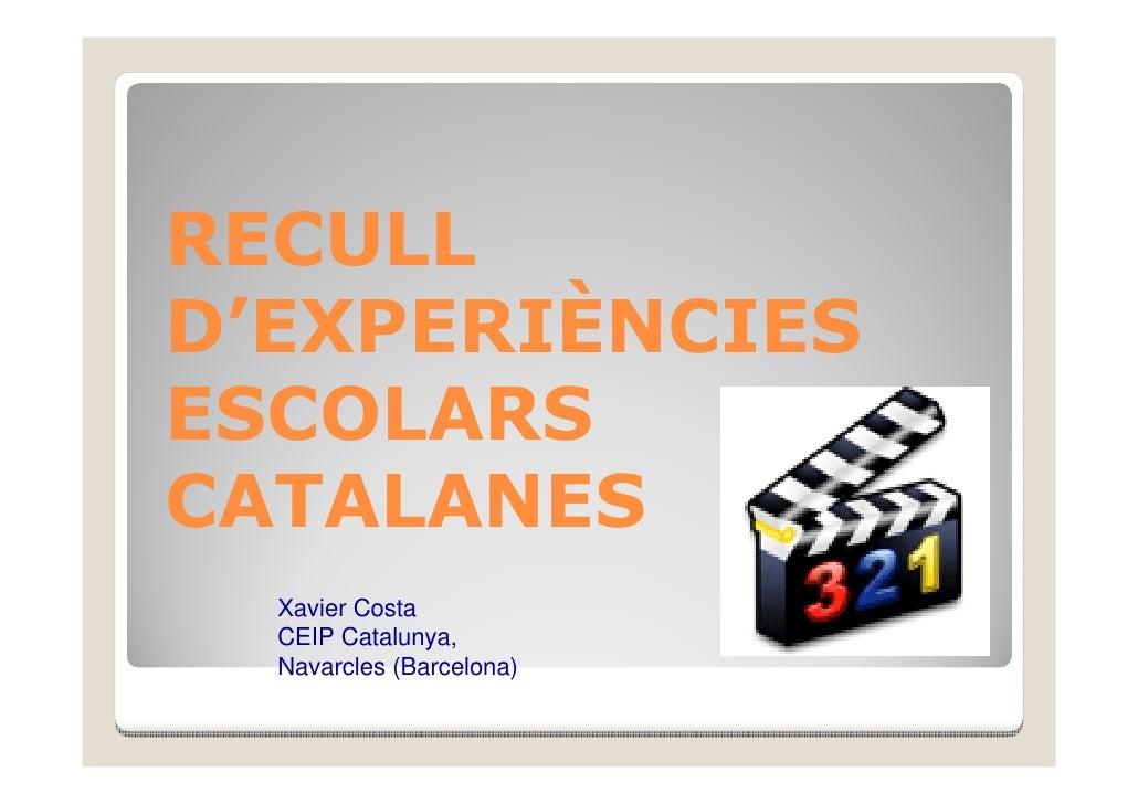 RECULL D'EXPERIÈNCIES ESCOLARS CATALANES   Xavier Costa   CEIP Catalunya,   Navarcles (Barcelona)