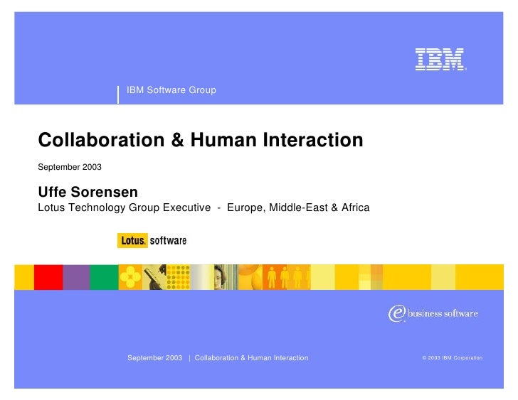 IBM Software Group     Collaboration & Human Interaction September 2003   Uffe Sorensen Lotus Technology Group Executive -...