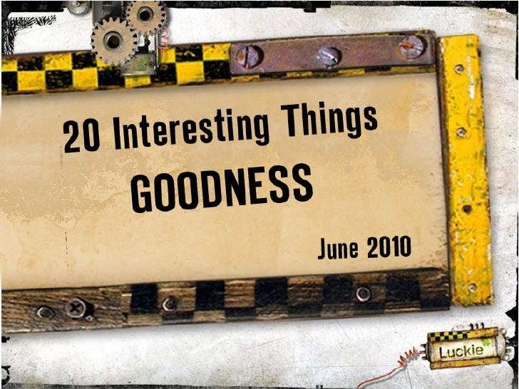 20 Interesting Things: Goodness June 2010