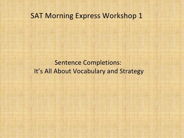 Sentence Completions:  It's All About Vocabulary and Strategy SAT Morning Express Workshop 1