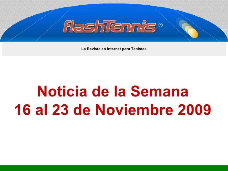 Noticia de la Semana 16 al 23 de Noviembre 2009 La Revista en Internet para Tenistas