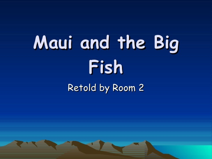 Maui and the Big Fish Retold by Room 2