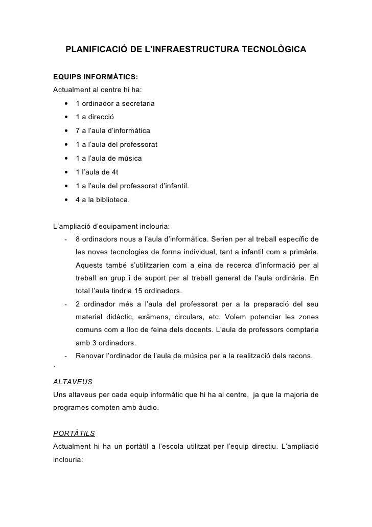 PLANIFICACIÓ DE L'INFRAESTRUCTURA TECNOLÒGICA   EQUIPS INFORMÀTICS: Actualment al centre hi ha:     •   1 ordinador a secr...