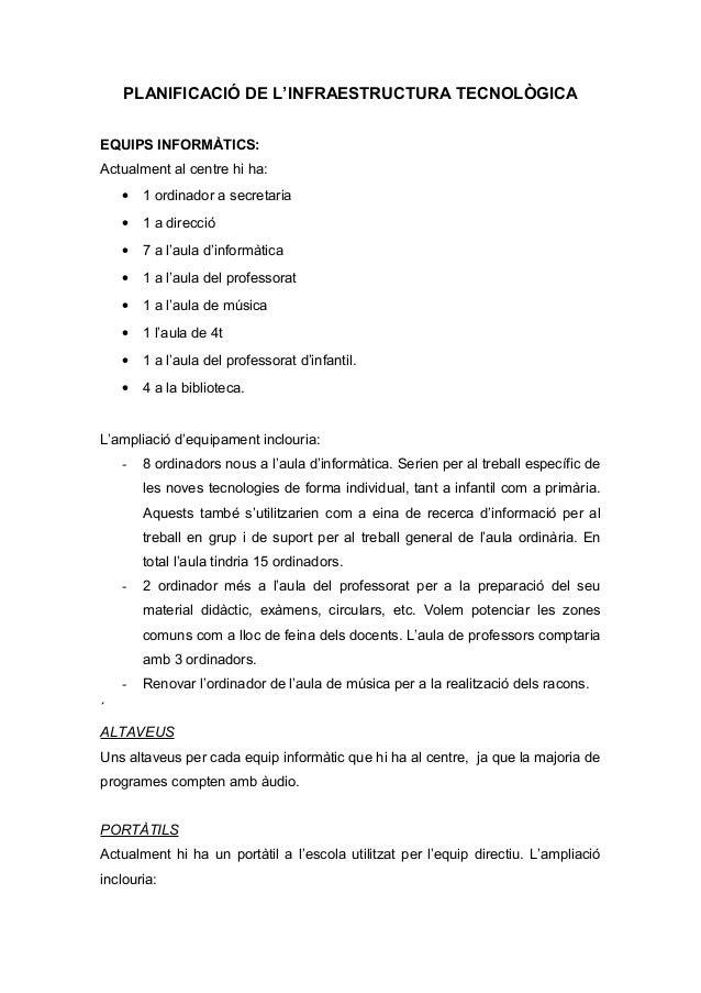 PLANIFICACIÓ DE L'INFRAESTRUCTURA TECNOLÒGICA EQUIPS INFORMÀTICS: Actualment al centre hi ha: • 1 ordinador a secretaria •...