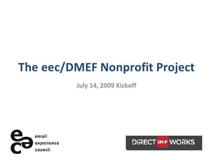 The eec/DMEF Nonprofit Project          July 14, 2009 Kickoff