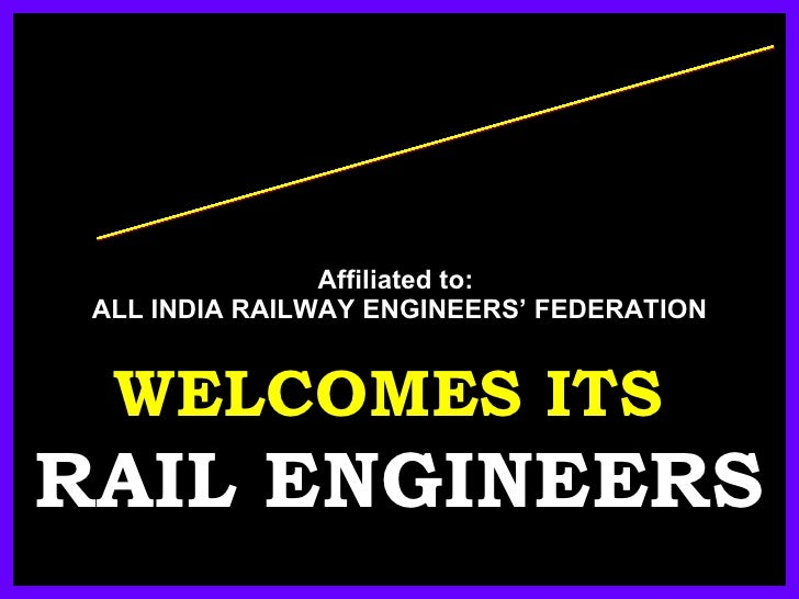 Affiliated to:  ALL INDIA RAILWAY ENGINEERS' FEDERATION WELCOMES ITS  RAIL ENGINEERS SOUTH CENTRAL RAILWAY  ENGINEERS' ASS...