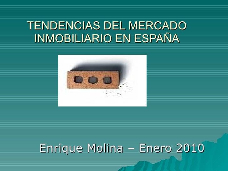 TENDENCIAS DEL MERCADO INMOBILIARIO EN ESPAÑA Enrique Molina – Enero 2010