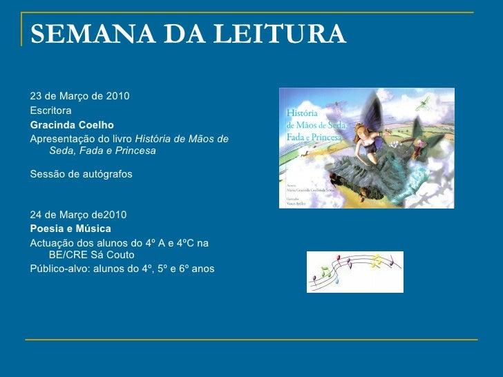 SEMANA DA LEITURA <ul><li>23 de Março de 2010 </li></ul><ul><li>Escritora  </li></ul><ul><li>Gracinda Coelho  </li></ul><u...