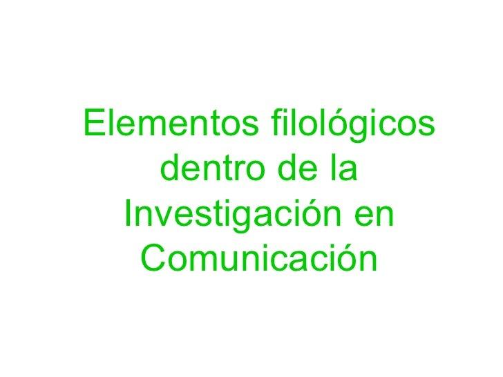 Elementos filológicos dentro de la Investigación en Comunicación