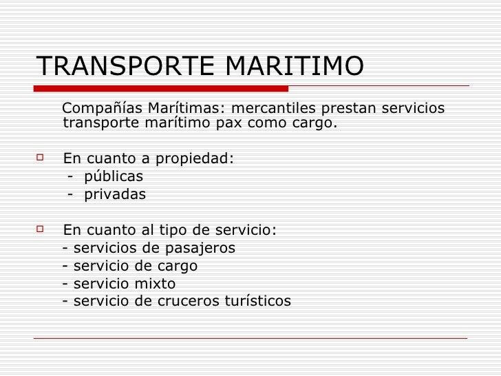 TRANSPORTE MARITIMO     Compañías Marítimas: mercantiles prestan servicios     transporte marítimo pax como cargo.     En...