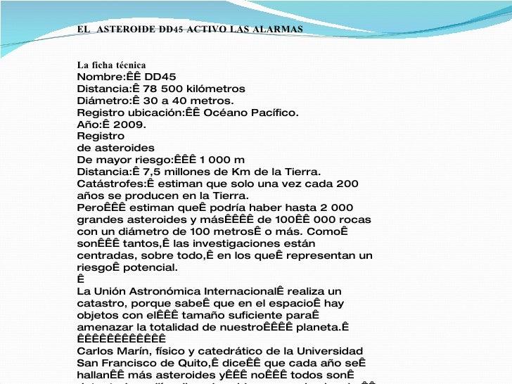 EL ASTEROIDE DD45 ACTIVO LAS ALARMAS   La ficha técnica Nombre: DD45 Distancia: 78 500 kilómetros Diámetro: 30 a 40 me...