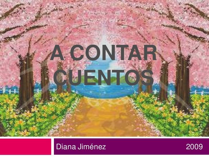 A contar Cuentos <br />Diana Jiménez                                      2009 <br />