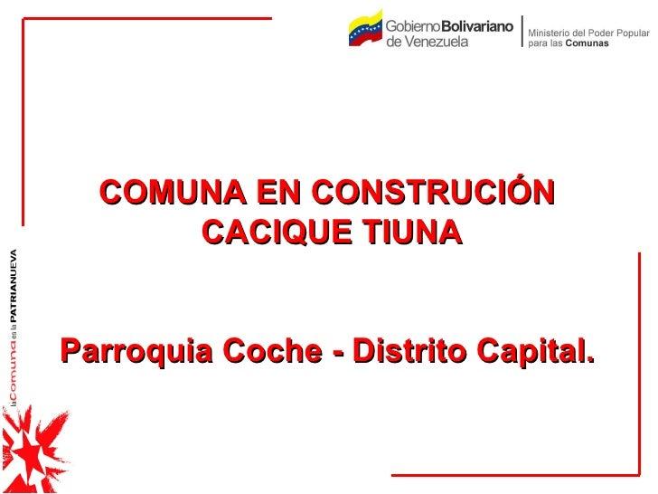 COMUNA EN CONSTRUCIÓN  CACIQUE TIUNA Parroquia Coche - Distrito Capital.