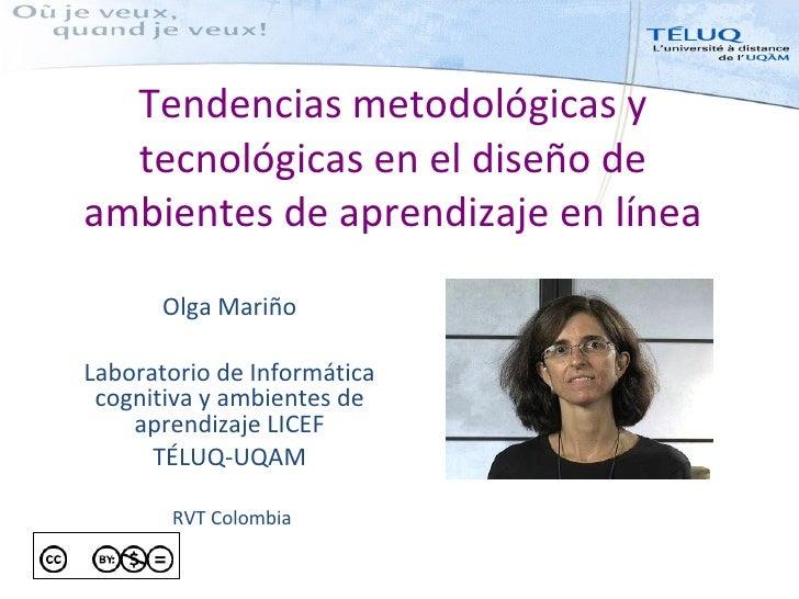 Tendencias metodológicas y tecnológicas en el diseño de ambientes de aprendizaje en línea Olga Mari ño Laboratorio de Info...