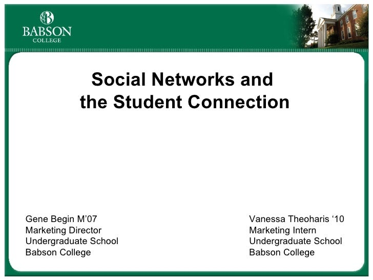 Social Networks and  the Student Connection Gene Begin M'07 Vanessa Theoharis '10 Marketing Director Marketing Intern Unde...