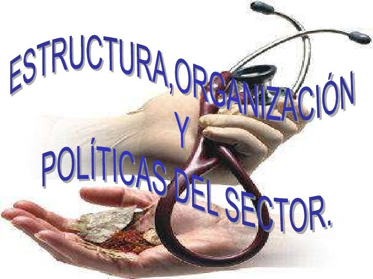 ESTRUCTURA,ORGANIZACIÓN <br />Y <br />POLÍTICAS DEL SECTOR.<br />