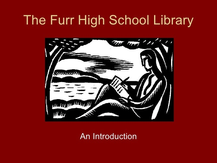 C:\Documents And Settings\Ggeorge3\Desktop\Library\Intro To The Furr High School Library