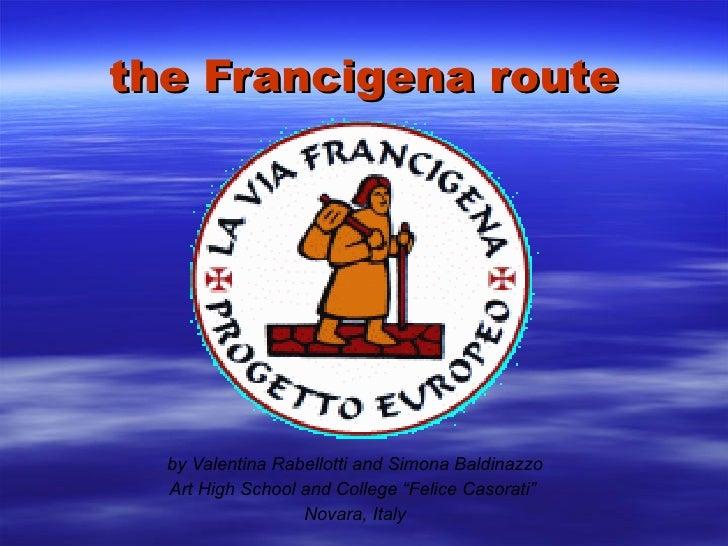 """the Francigena route       by Valentina Rabellotti and Simona Baldinazzo   Art High School and College """"Felice Casorati""""  ..."""