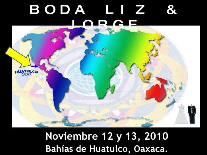 BODA LIZ & JORGE Noviembre 12 y 13, 2010 Bahías de Huatulco, Oaxaca.
